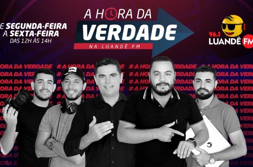 Nesta segunda-feira, dia 8, estreia 'A HORA DA VERDADE ', novo programa de rádio da Luandê FM